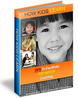How Kids Learn - Click Here for more information and tips to help facilitate top notch learning